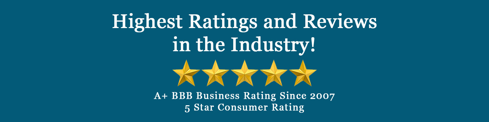 Highest Ratings and Reviews in the Industry